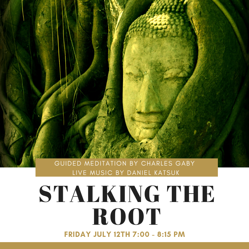 JULY 12: Stalking the Root Meditation